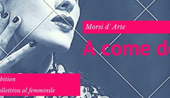 A come donnA.  La collettiva al femminile di Morsi d' Arte: OPEN CALL Artiste!